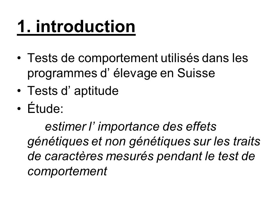 1. introduction Tests de comportement utilisés dans les programmes d' élevage en Suisse. Tests d' aptitude.