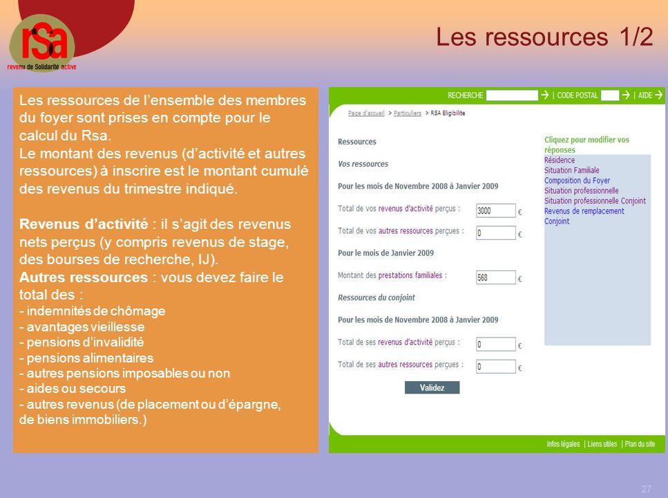 Les ressources 1/2 Les ressources de l'ensemble des membres du foyer sont prises en compte pour le calcul du Rsa.