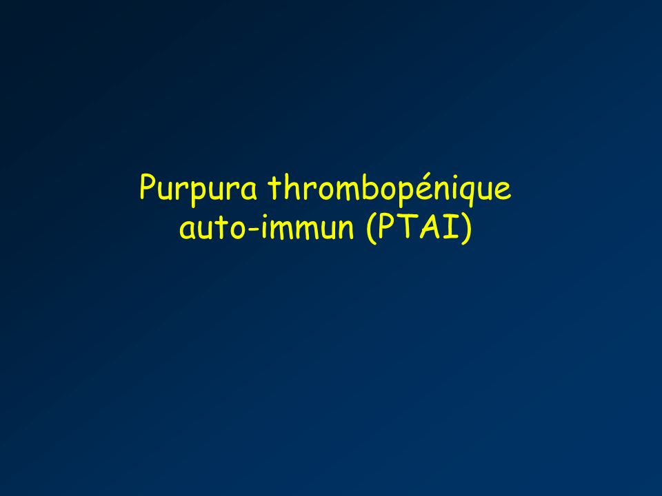 Purpura thrombopénique auto-immun (PTAI)