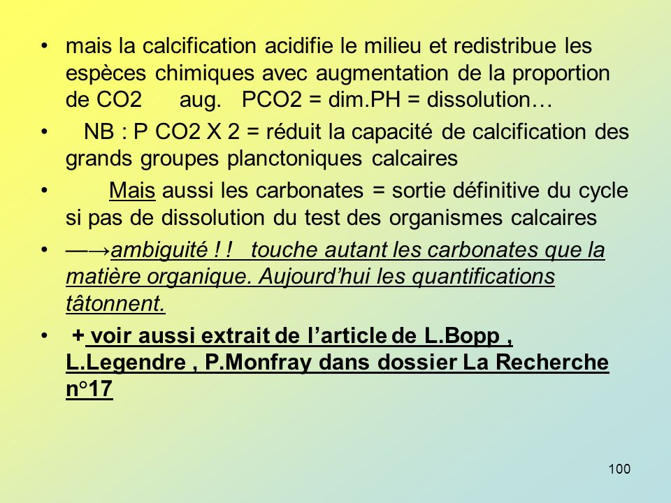 mais la calcification acidifie le milieu et redistribue les espèces chimiques avec augmentation de la proportion de CO2 aug. PCO2 = dim.PH = dissolution…