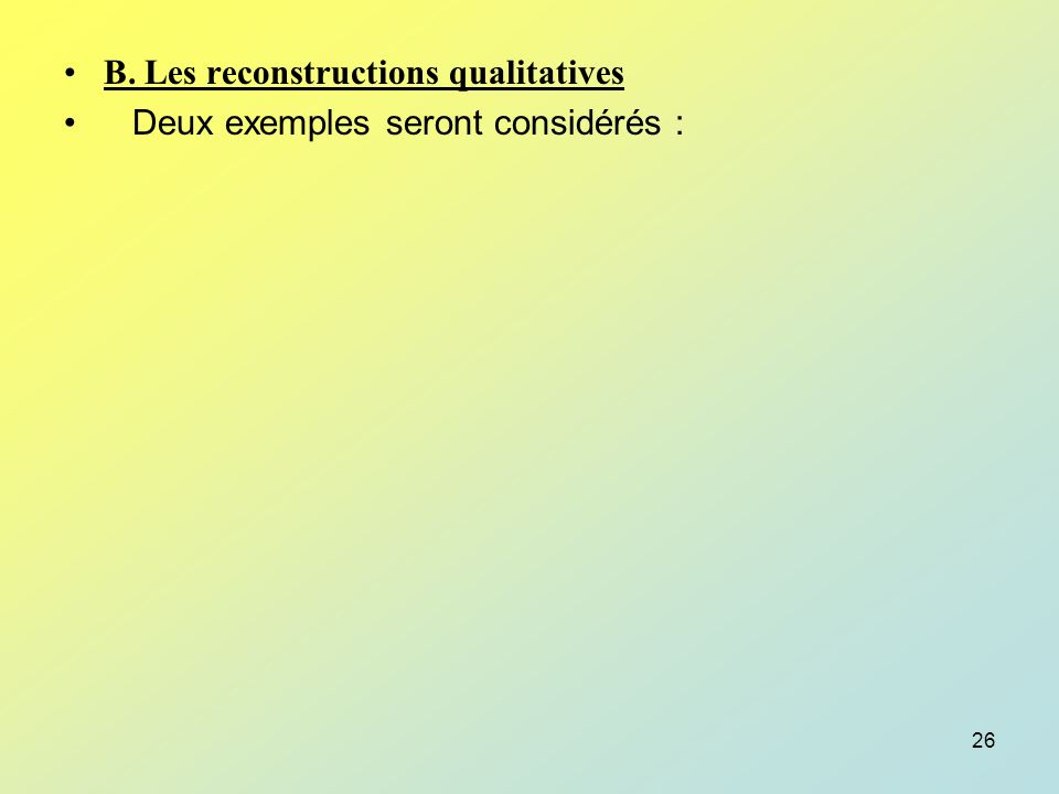 B. Les reconstructions qualitatives