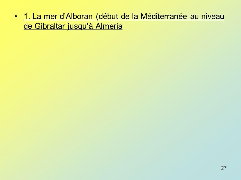 1. La mer d'Alboran (début de la Méditerranée au niveau de Gibraltar jusqu'à Almeria