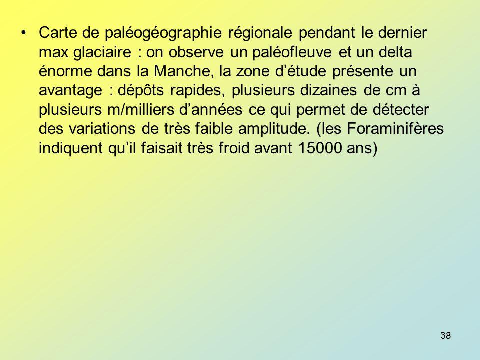 Carte de paléogéographie régionale pendant le dernier max glaciaire : on observe un paléofleuve et un delta énorme dans la Manche, la zone d'étude présente un avantage : dépôts rapides, plusieurs dizaines de cm à plusieurs m/milliers d'années ce qui permet de détecter des variations de très faible amplitude.