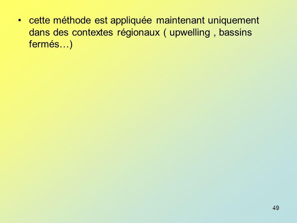 cette méthode est appliquée maintenant uniquement dans des contextes régionaux ( upwelling , bassins fermés…)