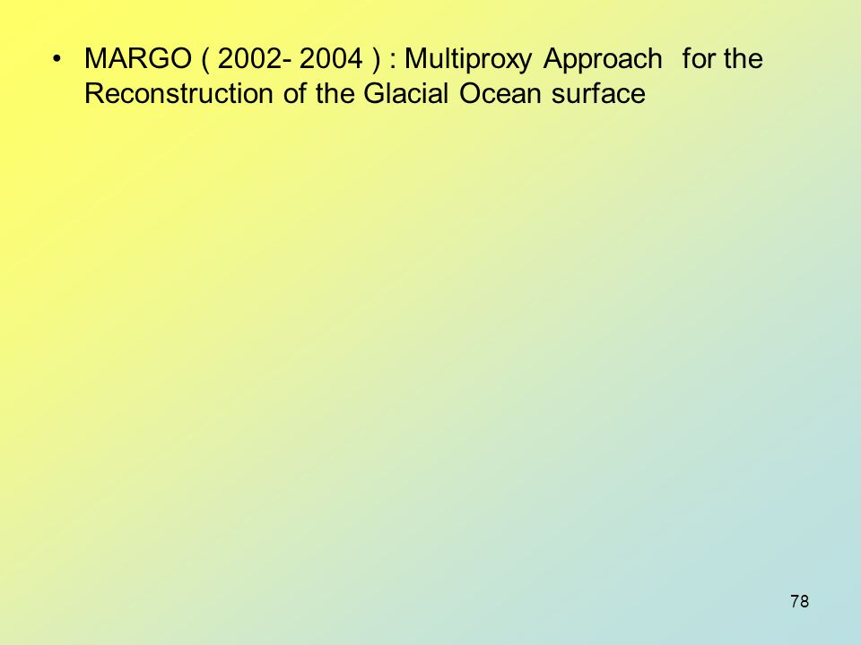 MARGO ( 2002- 2004 ) : Multiproxy Approach for the Reconstruction of the Glacial Ocean surface