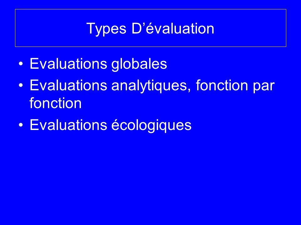Types D'évaluation Evaluations globales. Evaluations analytiques, fonction par fonction.