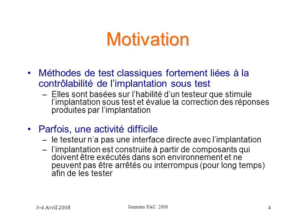 Motivation Méthodes de test classiques fortement liées à la contrôlabilité de l'implantation sous test.