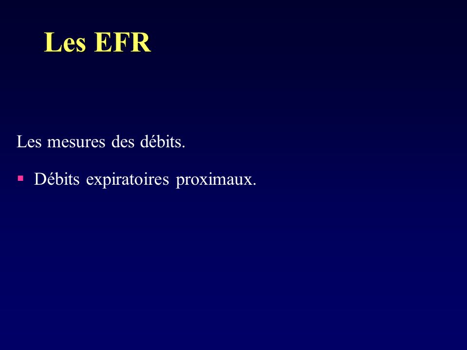 Les EFR Les mesures des débits. Débits expiratoires proximaux.