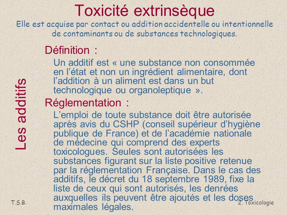 Toxicité extrinsèque Elle est acquise par contact ou addition accidentelle ou intentionnelle de contaminants ou de substances technologiques.