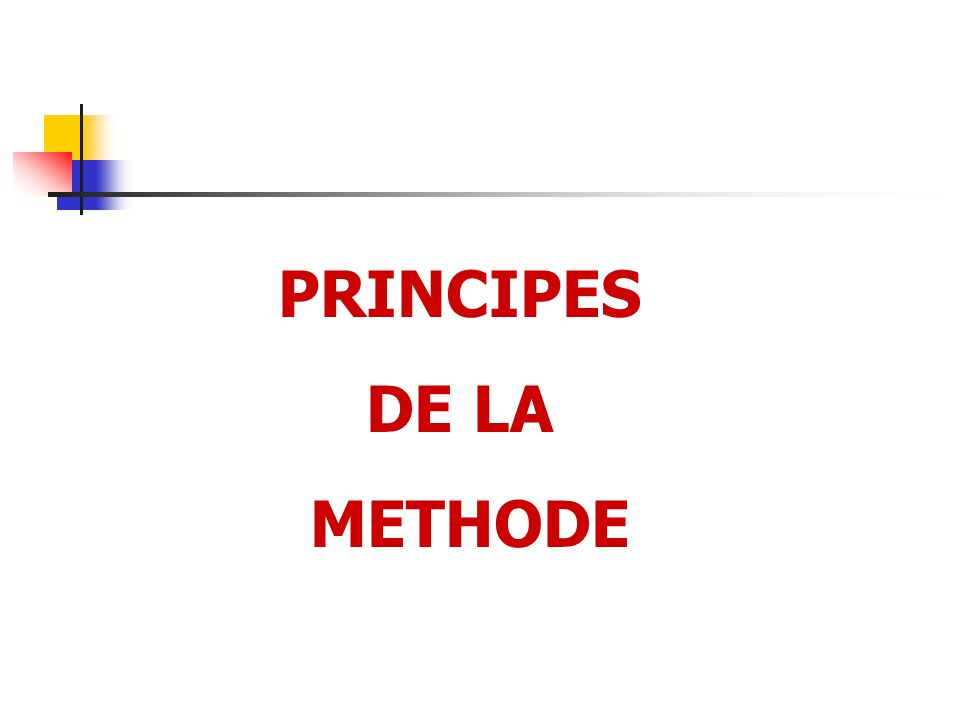 PRINCIPES DE LA METHODE