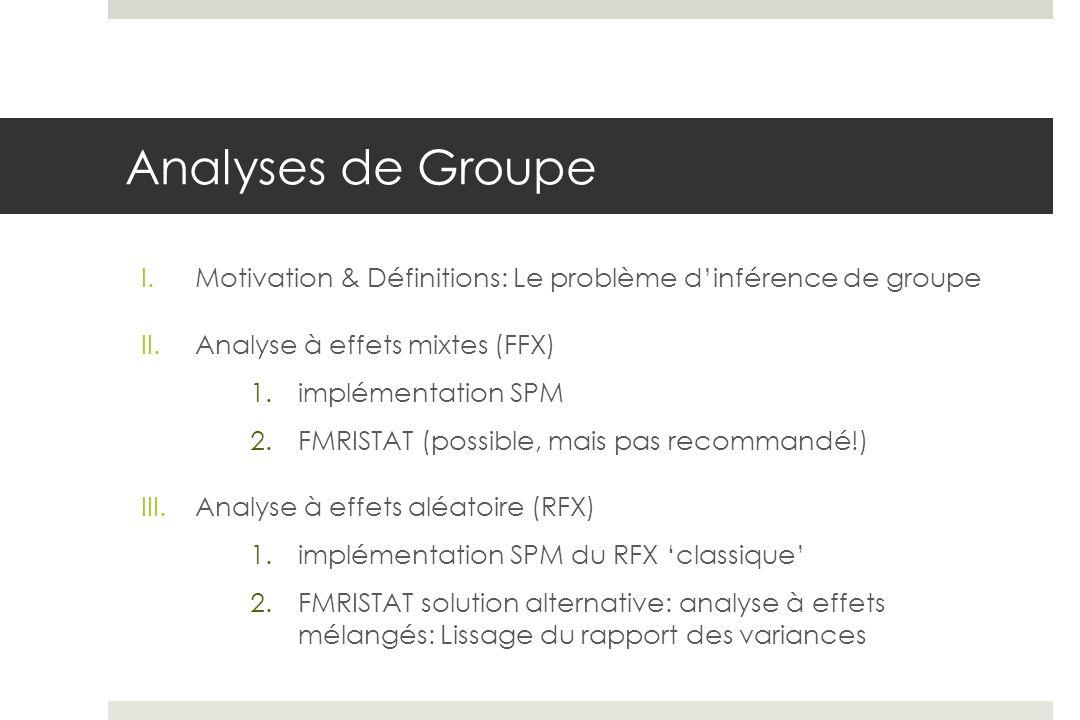 Analyses de Groupe Motivation & Définitions: Le problème d'inférence de groupe. Analyse à effets mixtes (FFX)