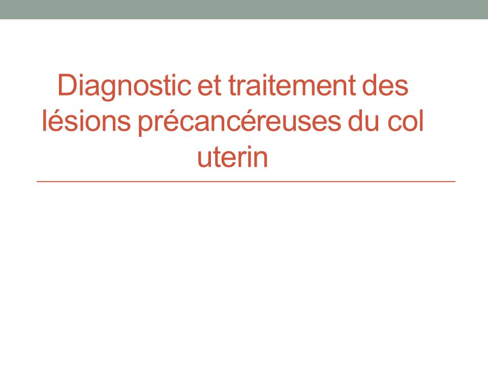 Diagnostic et traitement des lésions précancéreuses du col uterin