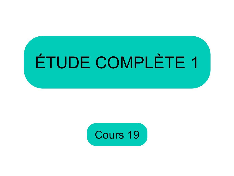 ÉTUDE COMPLÈTE 1 Cours 19