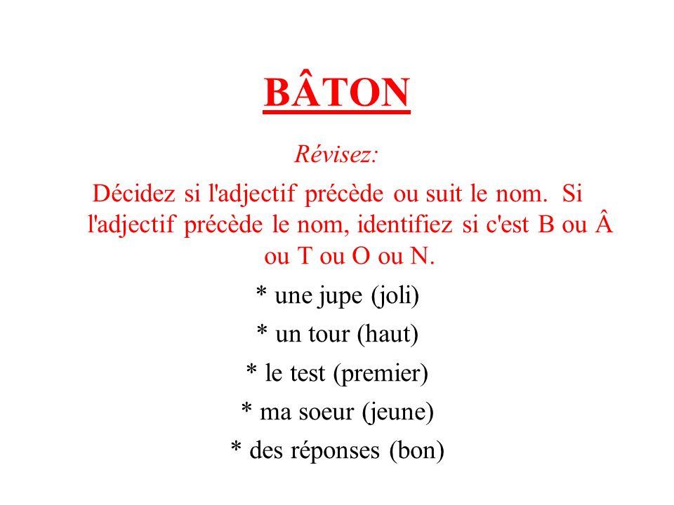 BÂTON Révisez: Décidez si l adjectif précède ou suit le nom. Si l adjectif précède le nom, identifiez si c est B ou ou T ou O ou N.