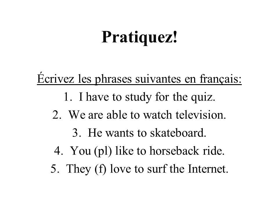 Pratiquez! Écrivez les phrases suivantes en français: