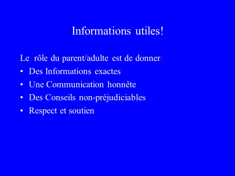 Informations utiles! Le rôle du parent/adulte est de donner: