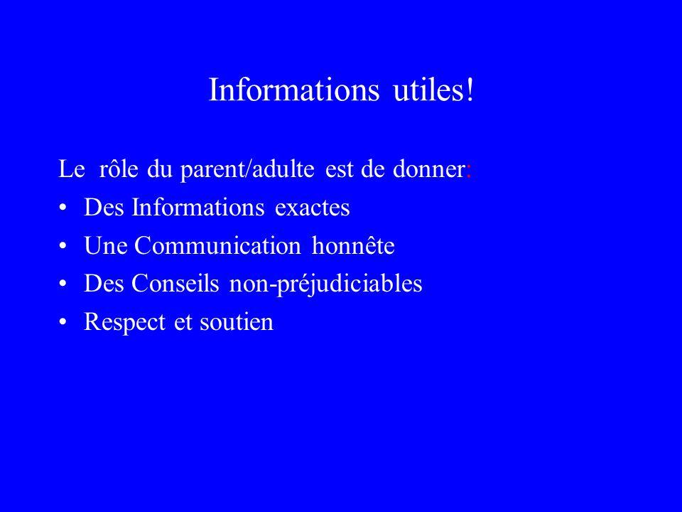 Informations utiles! Le rôle du parent/adulte est de donner:
