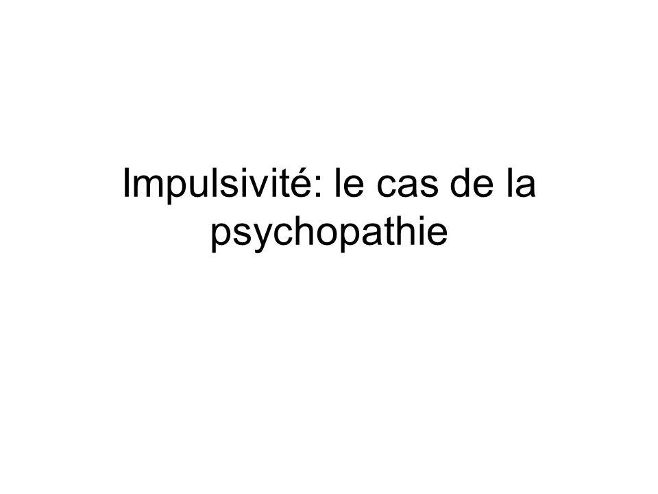 Impulsivité: le cas de la psychopathie