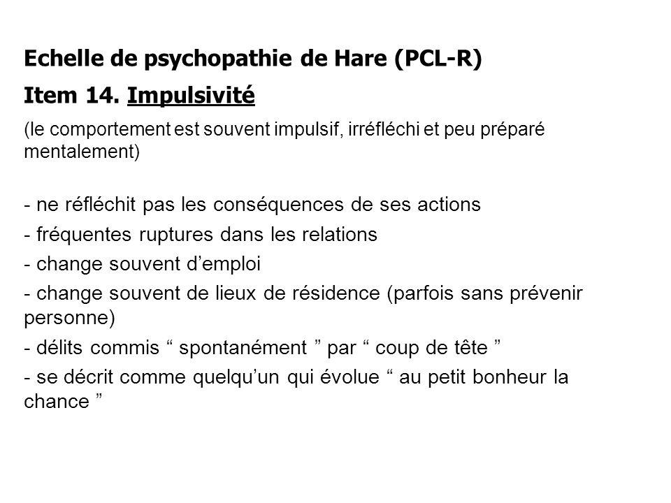 Echelle de psychopathie de Hare (PCL-R) Item 14. Impulsivité