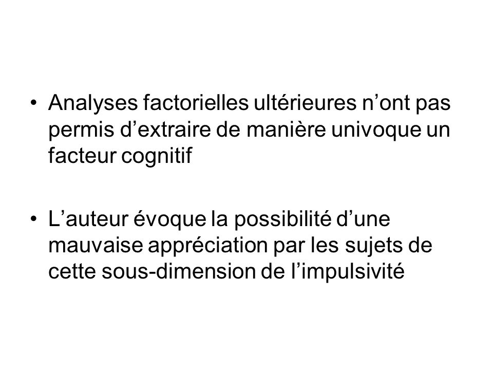 Analyses factorielles ultérieures n'ont pas permis d'extraire de manière univoque un facteur cognitif