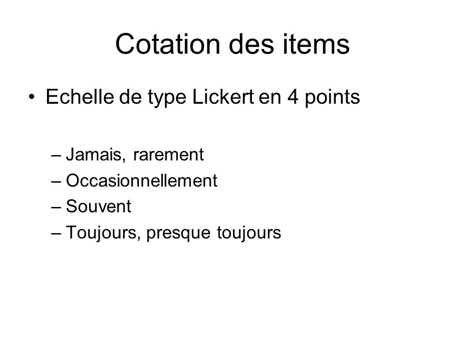 Cotation des items Echelle de type Lickert en 4 points