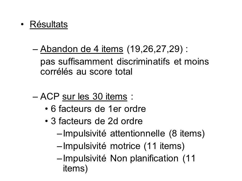 Résultats Abandon de 4 items (19,26,27,29) : pas suffisamment discriminatifs et moins corrélés au score total.