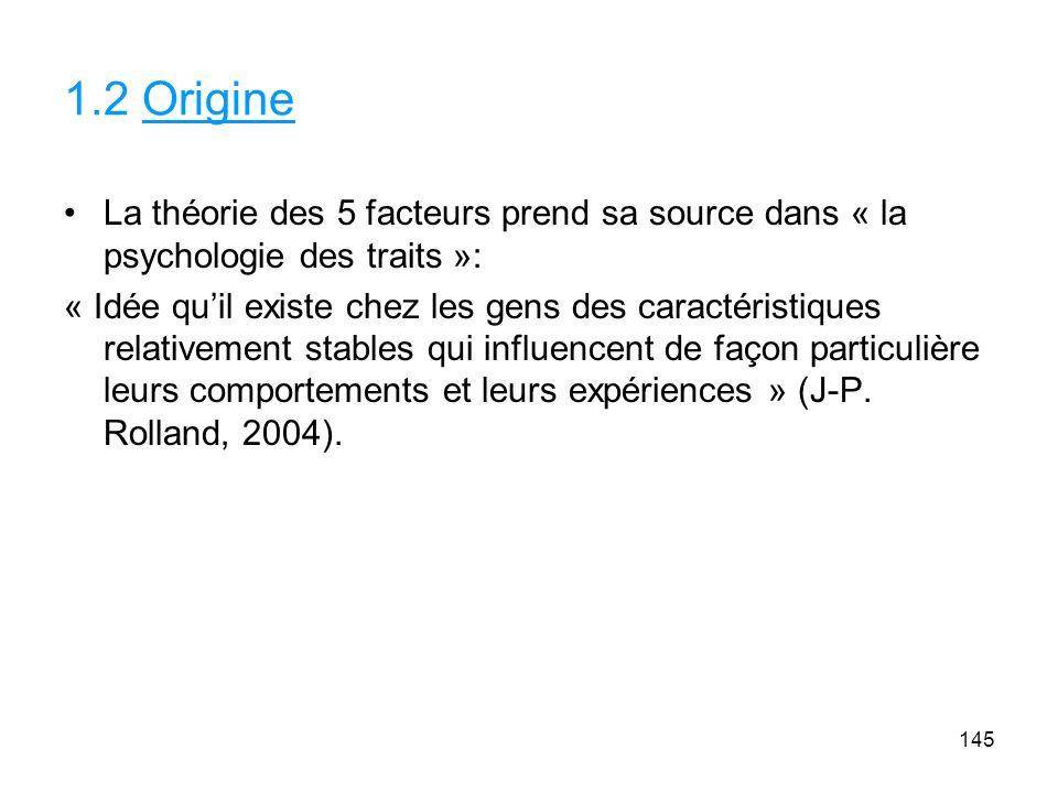 1.2 Origine La théorie des 5 facteurs prend sa source dans « la psychologie des traits »: