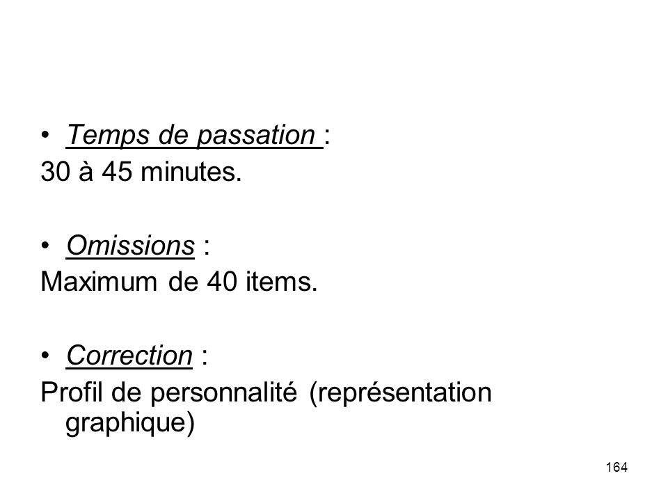 Temps de passation : 30 à 45 minutes. Omissions : Maximum de 40 items.