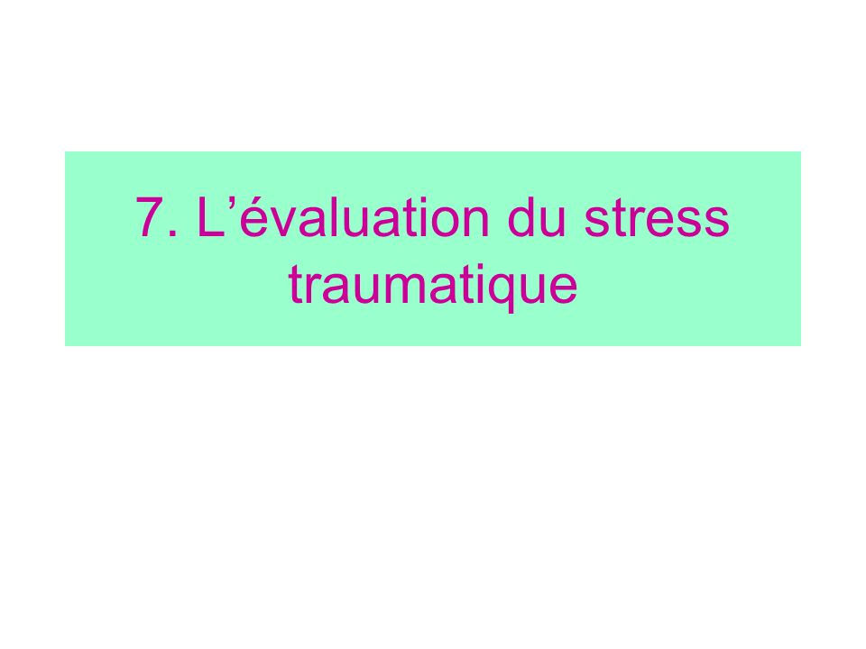 7. L'évaluation du stress traumatique