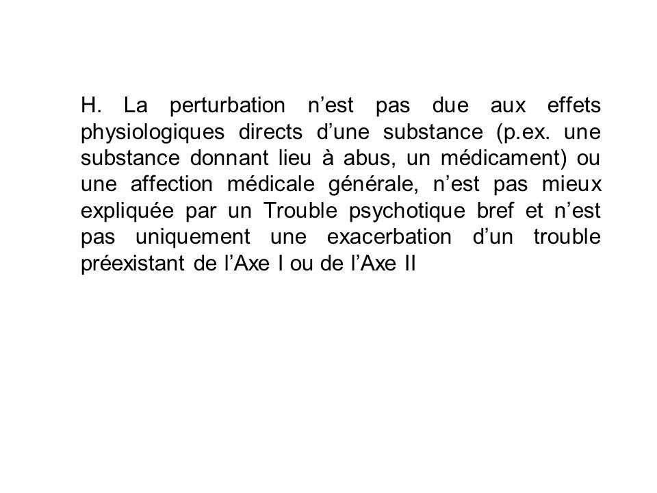 H. La perturbation n'est pas due aux effets physiologiques directs d'une substance (p.ex.