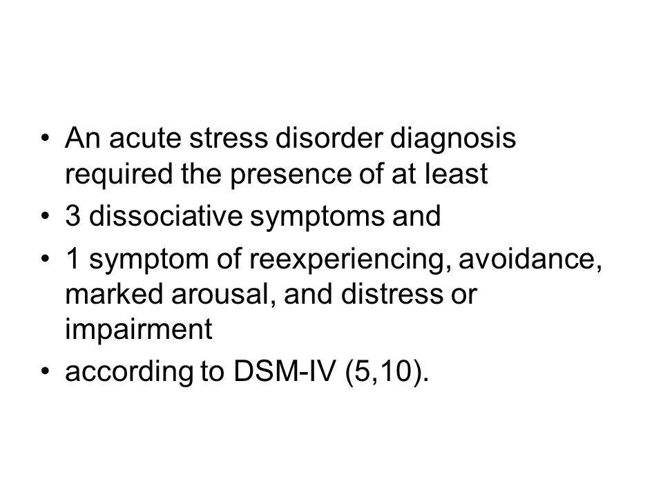 An acute stress disorder diagnosis required the presence of at least