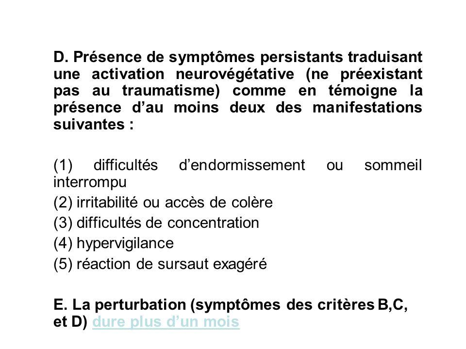 D. Présence de symptômes persistants traduisant une activation neurovégétative (ne préexistant pas au traumatisme) comme en témoigne la présence d'au moins deux des manifestations suivantes :