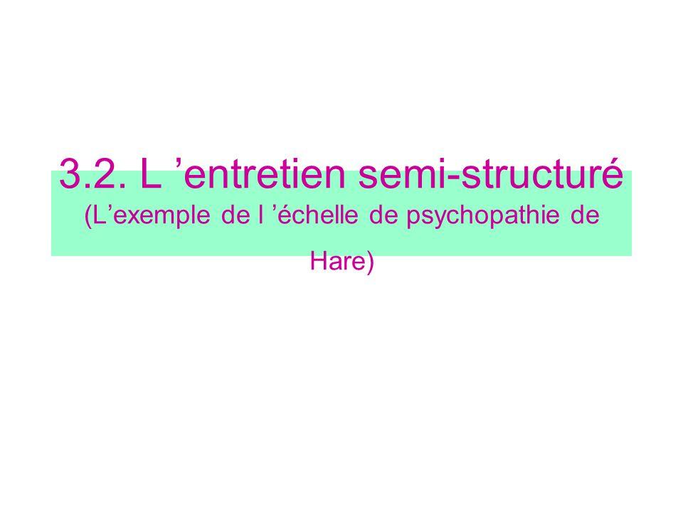 3.2. L 'entretien semi-structuré (L'exemple de l 'échelle de psychopathie de Hare)