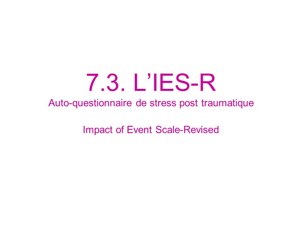 7.3. L'IES-R Auto-questionnaire de stress post traumatique