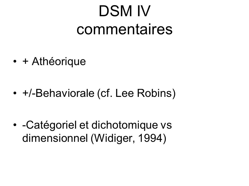 DSM IV commentaires + Athéorique +/-Behaviorale (cf. Lee Robins)