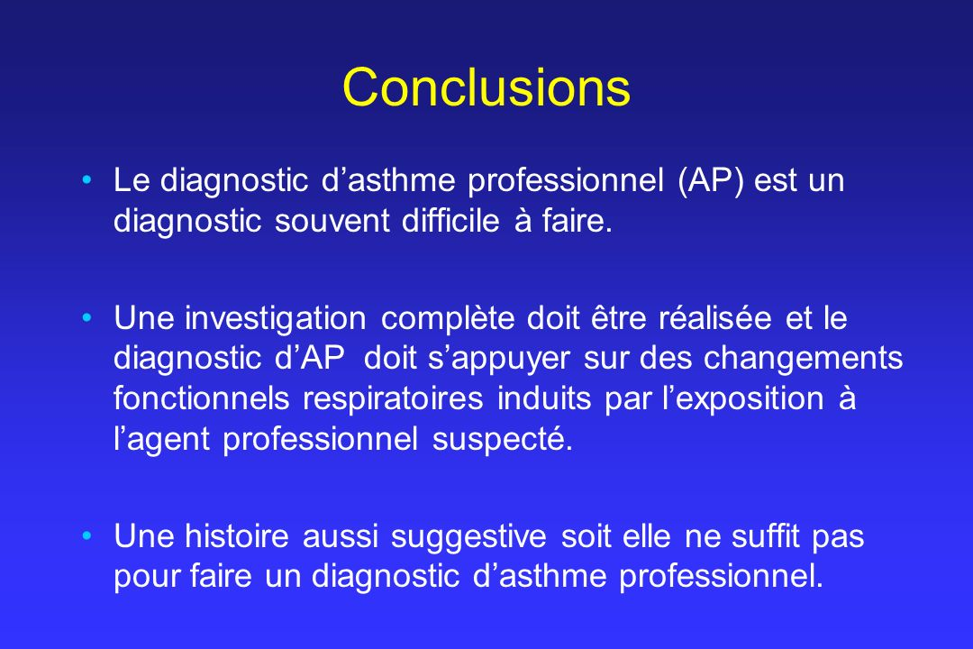 Conclusions Le diagnostic d'asthme professionnel (AP) est un diagnostic souvent difficile à faire.