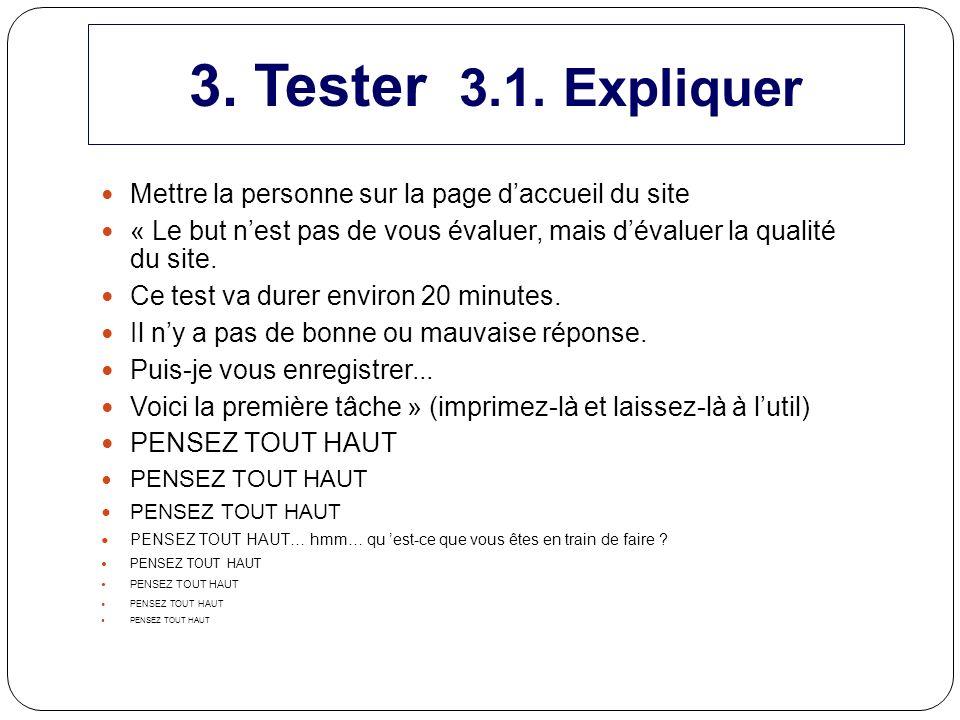 3. Tester 3.1. Expliquer Mettre la personne sur la page d'accueil du site. « Le but n'est pas de vous évaluer, mais d'évaluer la qualité du site.