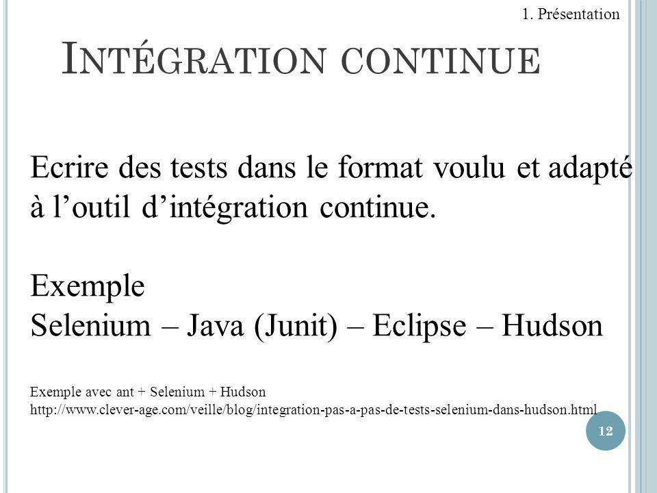 1. Présentation Intégration continue. Ecrire des tests dans le format voulu et adapté à l'outil d'intégration continue.