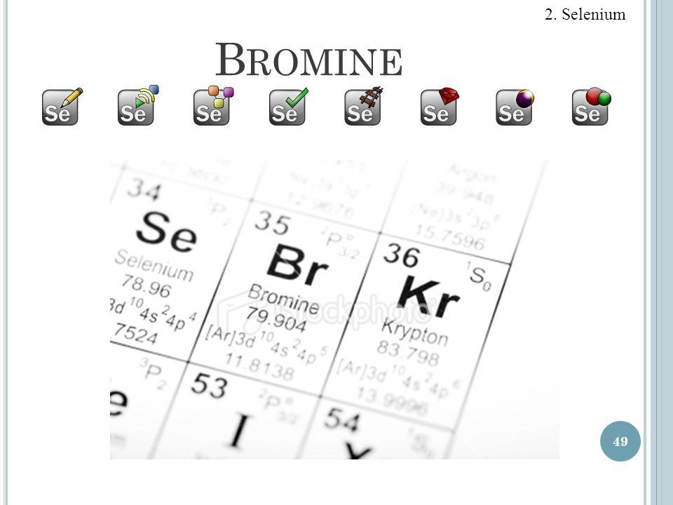 2. Selenium Bromine