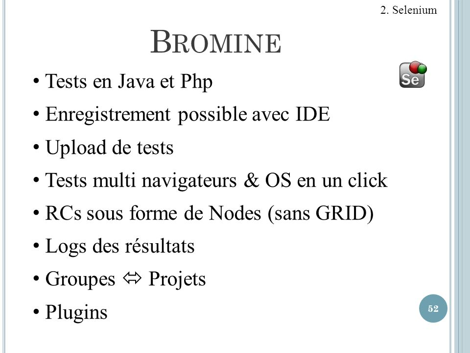 Bromine Tests en Java et Php Enregistrement possible avec IDE