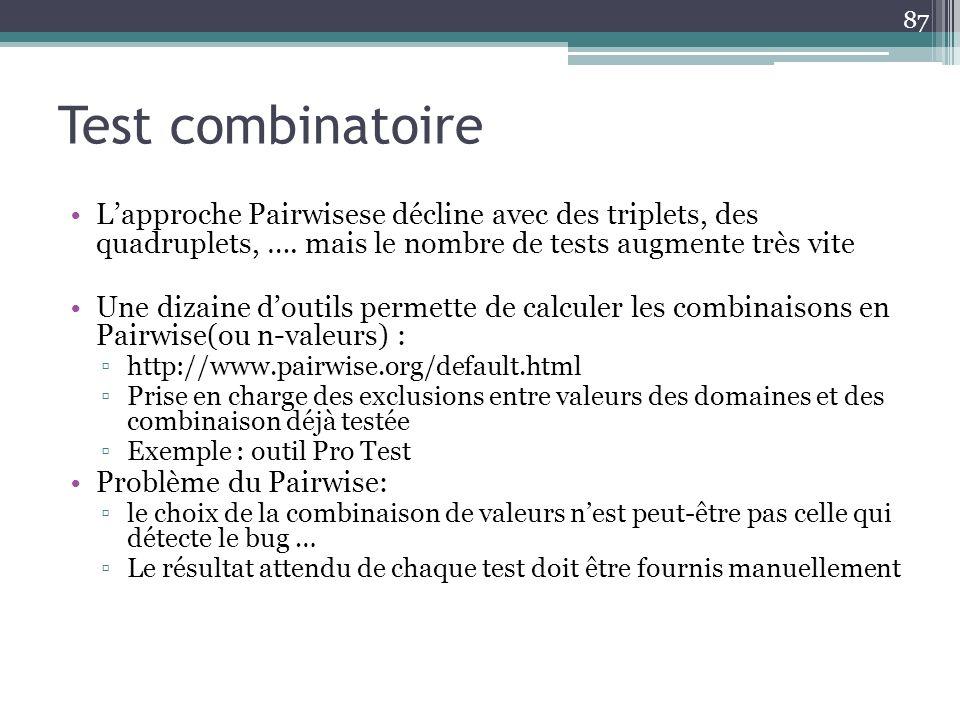 Test combinatoire L'approche Pairwisese décline avec des triplets, des quadruplets, …. mais le nombre de tests augmente très vite.