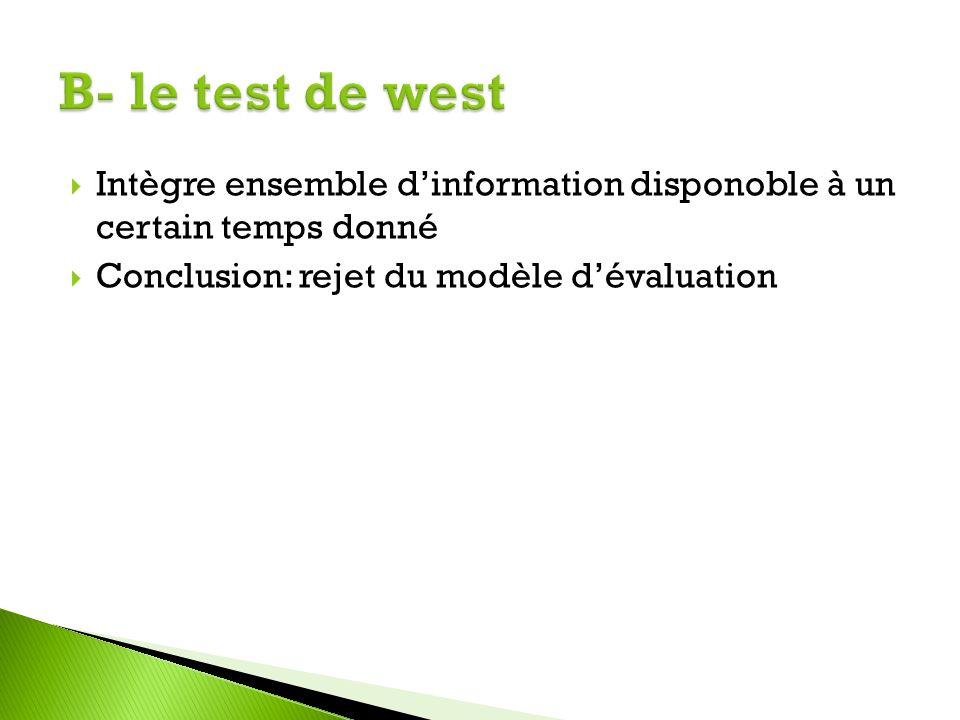 B- le test de west Intègre ensemble d'information disponoble à un certain temps donné.