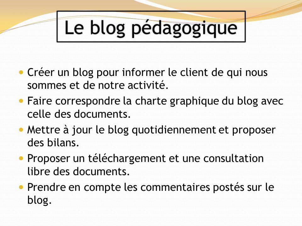 Le blog pédagogique Créer un blog pour informer le client de qui nous sommes et de notre activité.