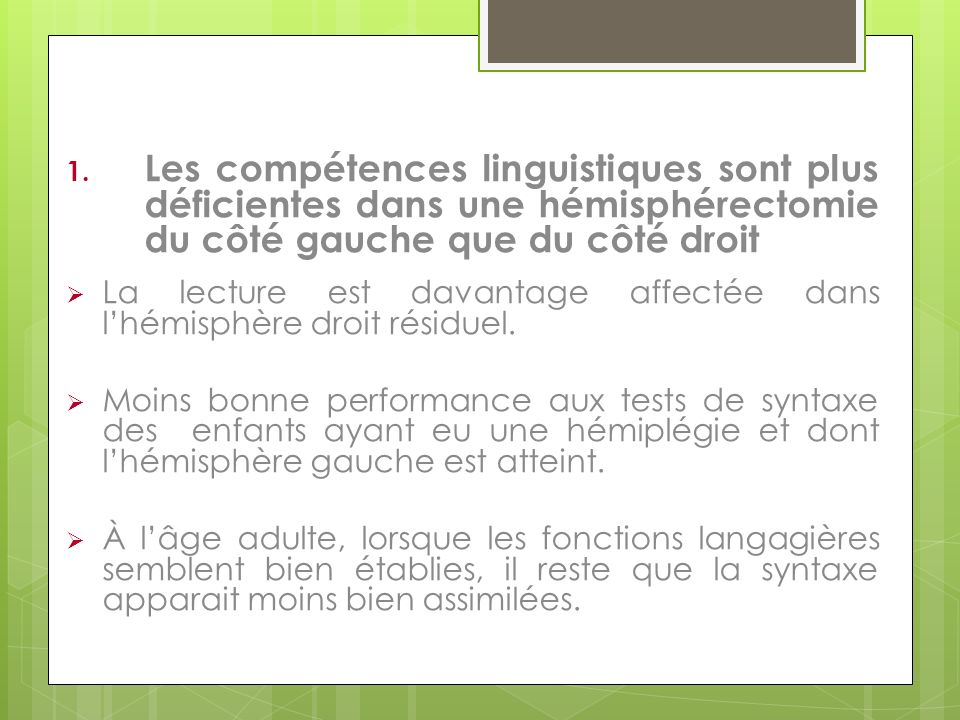 Les compétences linguistiques sont plus déficientes dans une hémisphérectomie du côté gauche que du côté droit