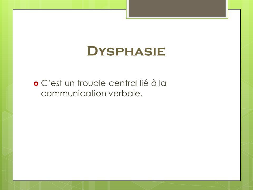 Dysphasie C'est un trouble central lié à la communication verbale.