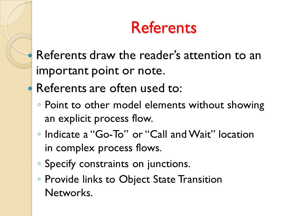 Referents Referents draw the reader's attention to an important point or note. Referents are often used to: