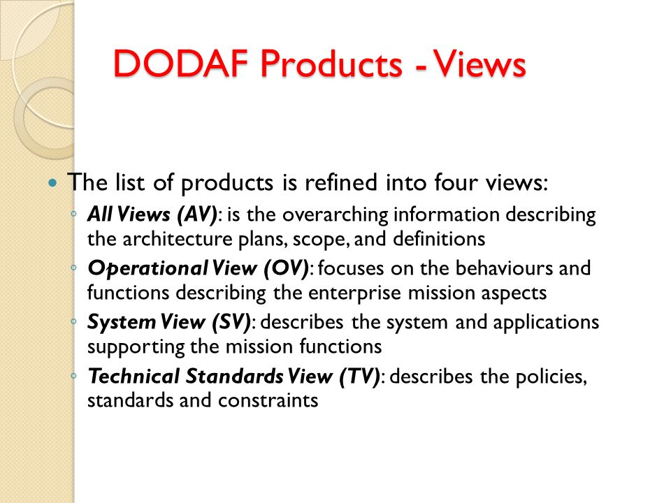DODAF Products - Views The list of products is refined into four views: