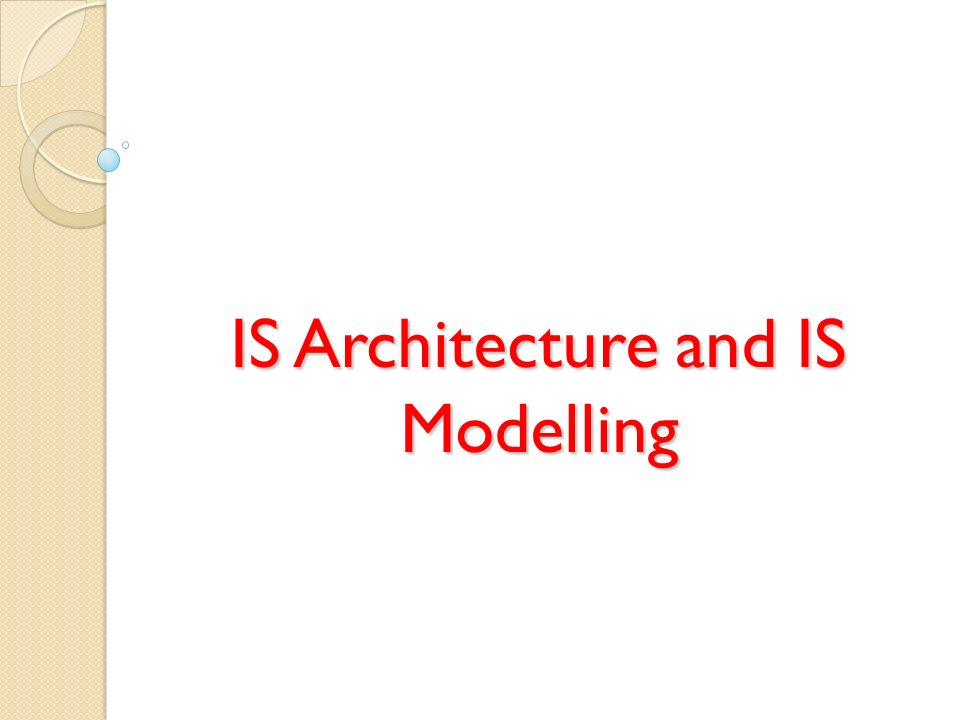 IS Architecture and IS Modelling
