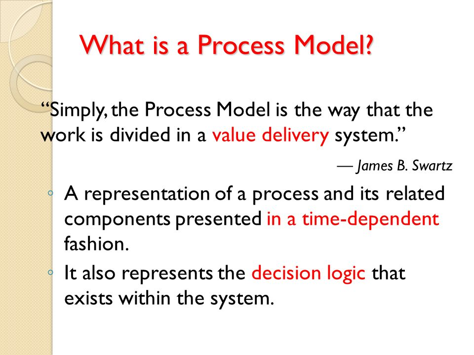 What is a Process Model Simply, the Process Model is the way that the work is divided in a value delivery system.
