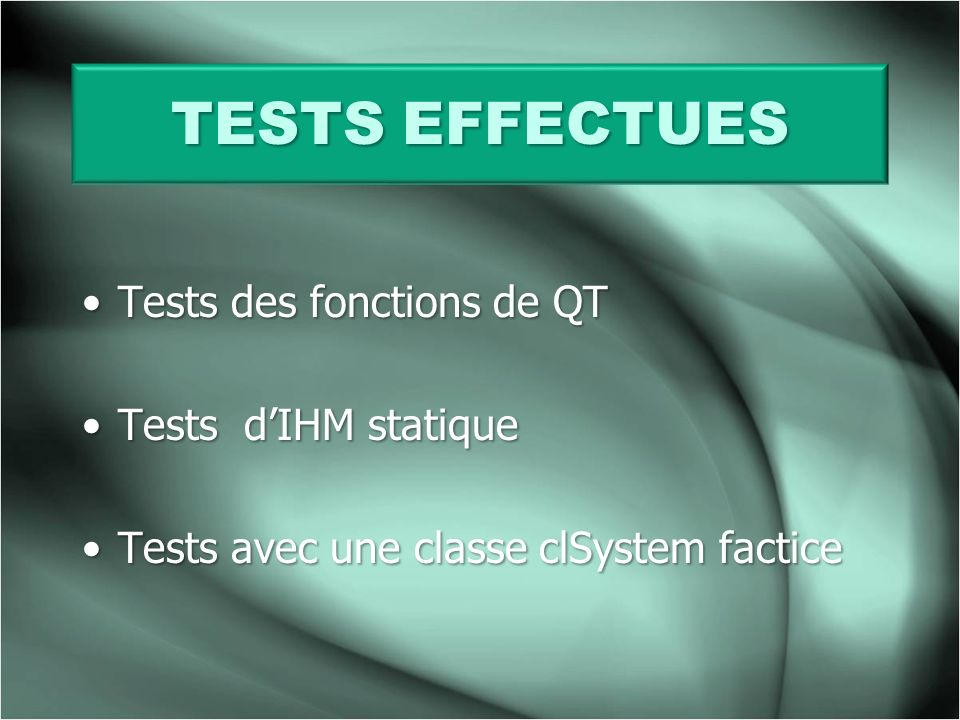 TESTS EFFECTUES Tests des fonctions de QT Tests d'IHM statique